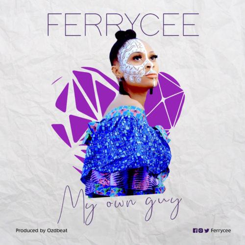 "Ferrycee - ""My Own Guy"""