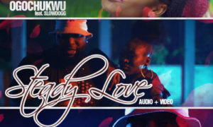 "Ogochukwu - ""Steady Love"" ft. Slowdog"