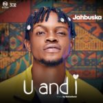 "Jahbuska – ""U and I"" (Prod By BlaiseBeatz)"