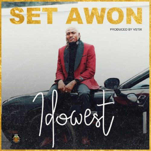 "Idowest – ""Set Awon"" (Prod. by Vstix)"