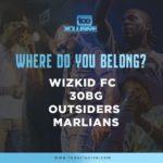 Wizkid FC, 30BG, Outsiders, Marlians – Where Do You Belong?