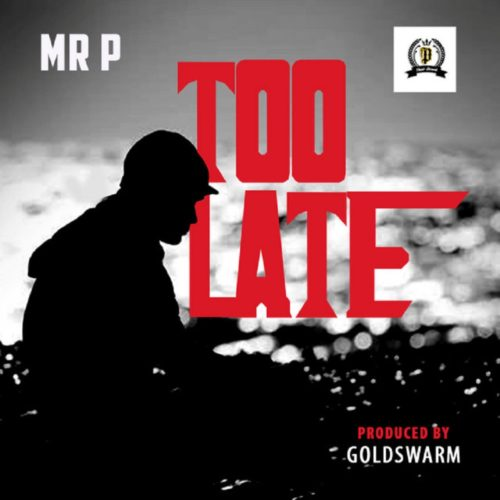 "Mr P – ""Too Late"""