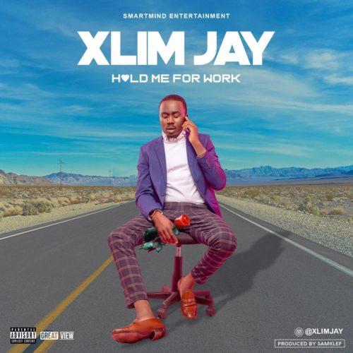 Xlim Jay - Hold Me For Work (Prod By Samklef)