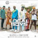"""Blazer Q – """"Local Boys"""" ft. Funky DJ Pop"""