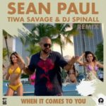 "Sean Paul ft. Tiwa Savage & DJ Spinall – ""When It Comes To You"" [Remix]"