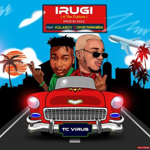 "Tc Virus - ""Irugi"" ft. Kolaboy x Okwynwamba"