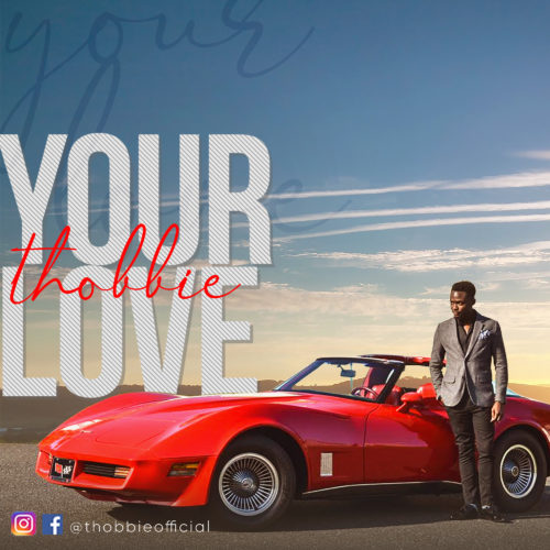 """[Audio + Video] Thobbie – """"Your love"""""""