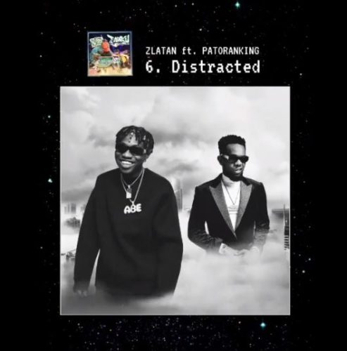 "[Lyrics] Zlatan – ""Distracted"" ft. Patoranking"