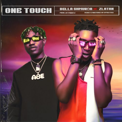 "Bella Shmurda x Zlatan - ""One Touch"""