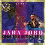 """Spiffy – """"Jara Joro"""" (Nothing Nothing)"""