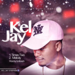 "Kel Jay – ""Melody"" + ""Time Two"""