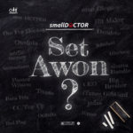 "[Lyrics] Small Doctor – ""Set Awon"""