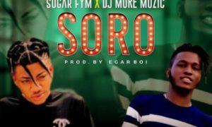 Sugar FYM & DJ MoreMuzic - Soro (Prod. EgarBoi)