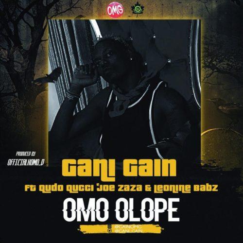 "Gain - ""Omo Olope"" ft. Qudo Qucci x Joe Zaza x Leonine Babz"
