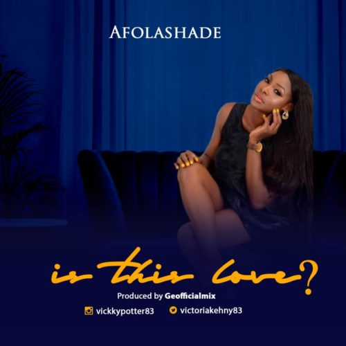 """[Music] Afolashade – """"Is This Love?"""""""