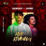 "DJ OP Dot – ""Aiye Atunwa"" ft. Jhybo"