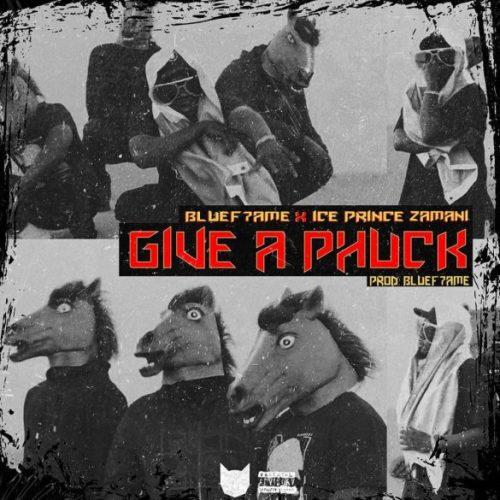 "Ice Prince x Bluef7ame – ""Give A Phuck"""