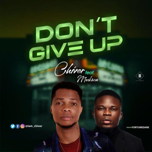 """Chiver - """"Don't Give Up"""" ft. Mackson"""