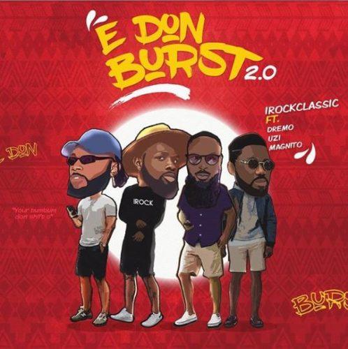 "IrockClassic - ""E Don Burst 2.0"" ft. Dremo, Uzikwendu, Magnito"