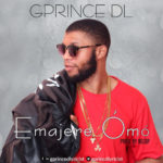 "Gprince DL – ""Emajere Ómó"" (@gprincdlyricist)"
