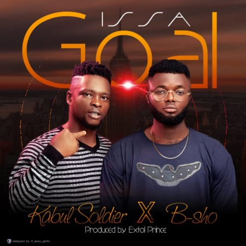 Kabul Soldier x B-SHO - Issa Goal (Prod. By Extol Prince)