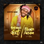 "Smith S.a.n – ""Balance Diet"" + ""Ebonyi Anthem"""