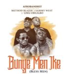 "Method Blazer x Umu Obiligbo x Sammy West – ""Bunye Men Ike"" (Bless Men)"