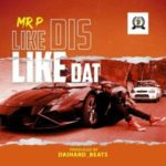 "Mr P – ""Like Dis Like Dat"""