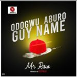"Mr Raw – ""Odogwu Aburo Guy Name"" (Prod. Kezyklef)"