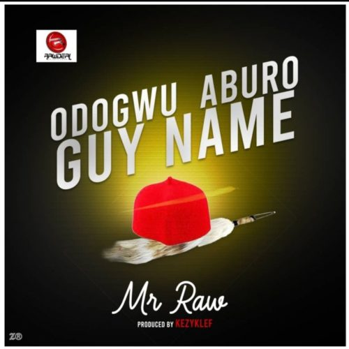 Mr Raw – Odogwu Aburo Guy Name (Prod. by Kezyklef)