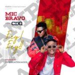 "Mic Bravo – ""Eey Eey"" ft. CDQ"