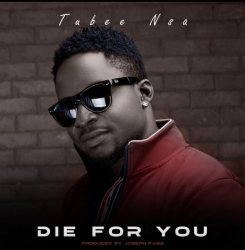 "Tubee Nsa - ""Die For You"""