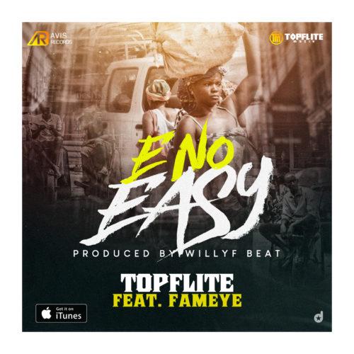 "TopFlite x Fameye – ""E No Easy"""