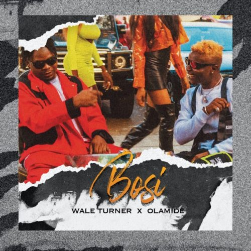 "Wale Turner – ""Bosi"" ft. Olamide"