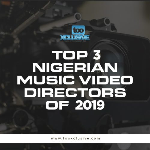 Top 3 Nigerian Music-Video Directors Of 2019 1