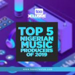 Top 5 Nigerian Music Producers Of 2019!!!