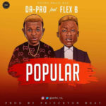 "[Video + Audio] Da-Pro – ""Popular"" ft. Flex B"