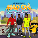 "JunkHouse – ""Mad Oh"" ft. Iceboxx, Deeno, TheLionKing"