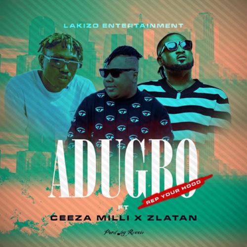 "[Music] Ceeza Milli x Zlatan – ""ADUGBO"" (Rep ur Hood)"
