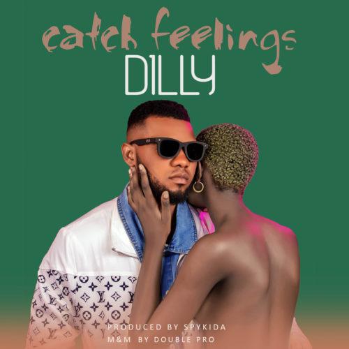"""Dilly - """"Catch Feelings"""""""