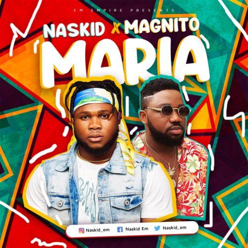 "Naskid x Magnito - ""Maria"""
