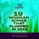 19 Big Nigerian Songs That Flopped In 2019