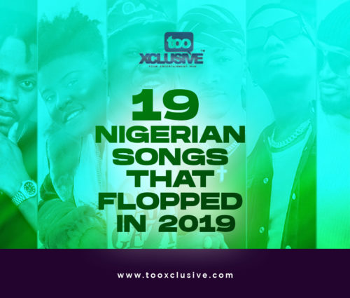 19 Nigerian Songs That Flopped In 2019