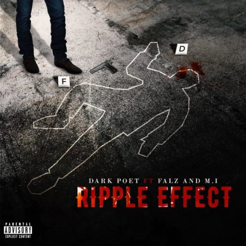 Dark Poet – Ripple Effect ft. Falz & M.I Abaga