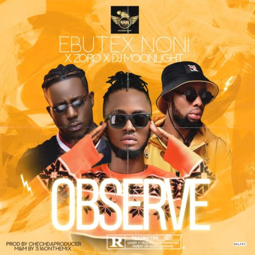 "Ebutex Noni - ""Oberve"" ft. Zoro & DJ Moonlight"