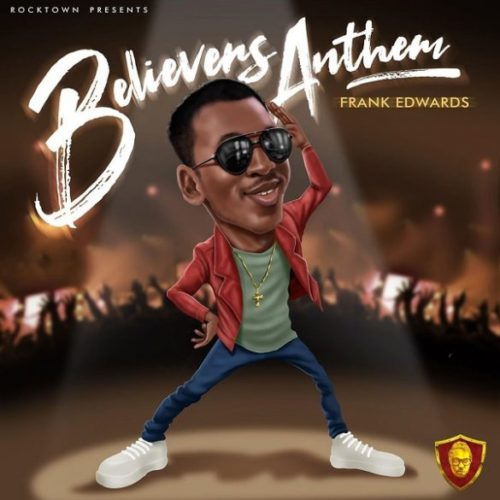 "[Audio + Video] Frank Edwards – ""Holy"" (Believers Anthem)"