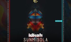"""Idkah - """"Sunmisola"""""""