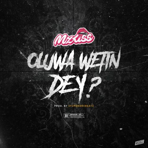 """Mz Kiss – """"Oluwa Wetin Dey?"""""""