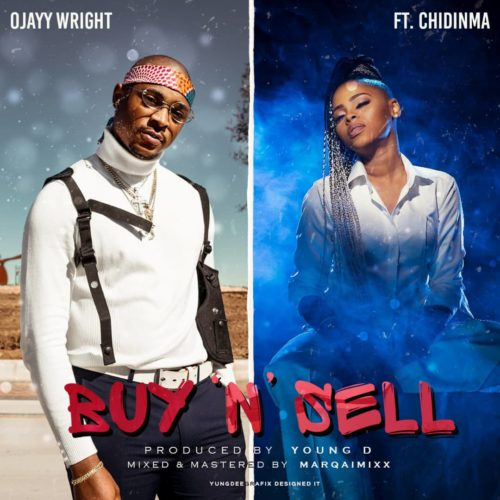 [Music] Ojayy Wright – Buy & Sell ft. Chidinma (Prod by Young D)