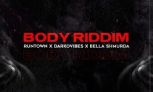 "Runtown - ""Body Riddim"" ft. Darkovibes, Bella Shmurda"